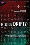 Mission Drift?: Exploring a Paradigm Shift in Evangelical Mission With Particular Reference to Microfinance (Global Perspectives Series)