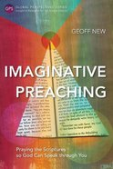 Imaginative Preaching: Praying the Scriptures So God Can Speak Through You (Global Perspectives Series)