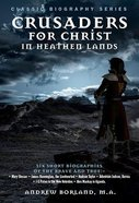 Crusaders For Christ in Heathen Lands (Classic Biography Series)