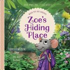 Zoes Hiding Place: When You Are Anxious (#01 in Good News For Little Hearts Series)