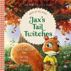 Jaxs Tail Twitches: When You Are Angry (#02 in Good News For Little Hearts Series)