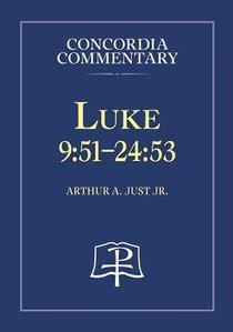 Luke 9: 51-24 53 (Concordia Commentary Series)