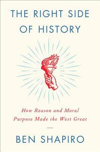 The Right Side of History: How Reason and Moral Purpose Made the West Great: Our Loss of a Higher Purpose and the Decline of the West