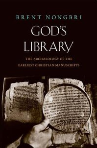 Gods Library: The Archaeology of the Earliest Christian Manuscripts