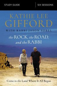 Rock, the Road, and the Rabbi, the: My Journey Into the Heart of the Christian Faith and the Land Where It All Began (Study Guide)