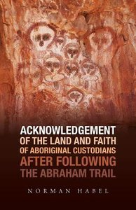 Acknowledgement of the Land and Faith of Aboriginal Custodians: After Following the Abraham Trail