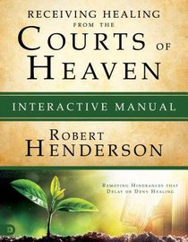 Receiving Healing From the Courts of Heaven - Removing Hindrances That Delay Or Deny Your Healing (Interactive Manual) (#03 in Official Courts Of Heaven Series)