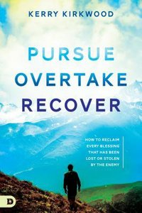 Pursue, Overtake, Recover: How to Reclaim Every Blessing That Has Been Lost Or Stolen By the Enemy