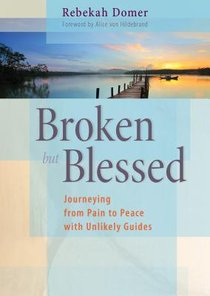 Broken But Blessed: Journeying From Pain to Peace With Unlikely Guides