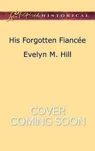 His Forgotten Fiancee (Love Inspired Series Historical)