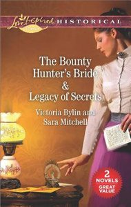 Bounty Hunters Bride, the & Legacy of Secrets (2in1 Love Inspired Historical Series)