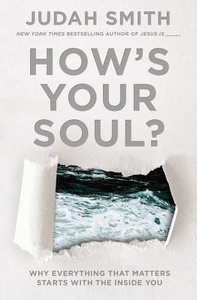 Hows Your Soul?: Why Everything That Matters Starts With the Inside You