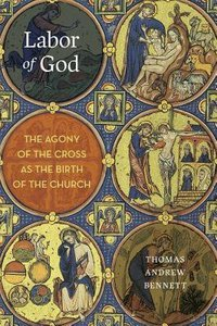 Labor of God: The Agony of the Cross as the Birth of the Church