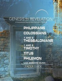 Philippians, Colossians, 1&2 Thessalonians, 1-2 Timothy, Titus, Philemon : A Comprehensive Verse-By-Verse Exploration of the Bible (Leader Guide) (Genesis To Revelation Series)