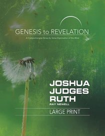 Joshua, Judges, Ruth : A Comprehensive Verse-By-Verse Exploration of the Bible (Participant Book, Large Print) (Genesis To Revelation Series)