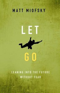 Let Go: Leaning Into the Future Without Fear