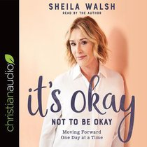 Its Okay Not to Be Okay: Moving Forward One Day At a Time (Unabridged, 5 Cds)