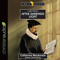 John Calvin : After Darkness Light (Unabridged, 4 CDS) (Trail Blazers Audio Series)