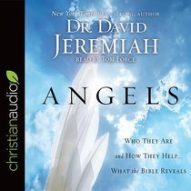 Angels: Who They Are and How They Help--What the Bible Reveals (Unabridged, 8 Cds)