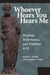 Whoever Hears You Hears Me: Prophets, Performance, and Tradition in Q