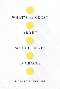 Whats So Great About the Doctrines of Grace?