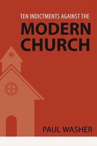 Ten Indictments Against the Modern Church