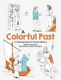 Colorful Past, a - a Coloring Book of Church History Through the Centuries (Adult Coloring Books Series)