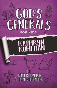 Kathryn Kuhlman (#01 in Gods Generals For Kids Series)