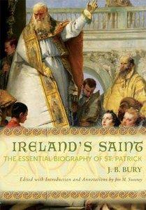 Irelands Saint: The Essential Biography of St Patrick