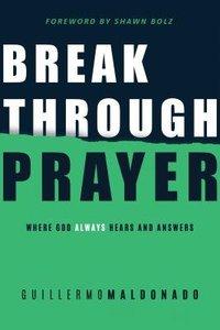 Breakthrough Prayer: Where God Always Hears and Answers