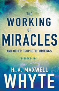 The Working of Miracles and Other Prophetic Writings
