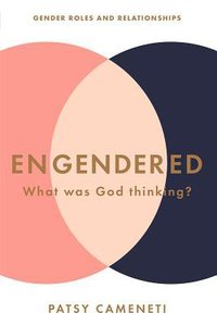 Engendered: What Was God Thinking? Gender Roles & Relationships