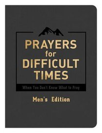 Prayers For Difficult Times: When You Dont Know What to Pray (Mens Edition)