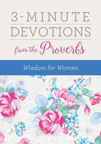 3-Minute Devotions From the Proverbs: Wisdom For Women (3 Minute Devotions Series)