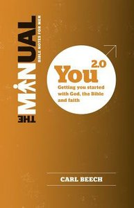 You 2.0: Getting You Started With God, the Bible and Faith (The Manual Series)