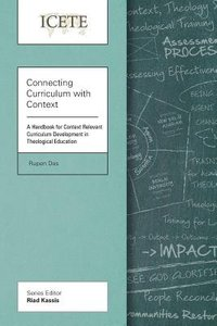 Connecting Curriculum With Context: Handbook For Context Relevant Curriculum Development in Theological Education (Icete Series)