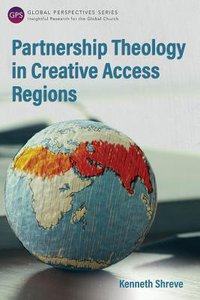 Partnership Theology in Creative Access Regions (Global Perspectives Series)