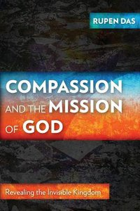Compassion and the Mission of God: Revealing the Invisible Kingdom