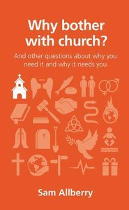 Why Bother With Church?: And Other Questions About Why You Need It and Why It Needs You (Questions Christian Ask Series)