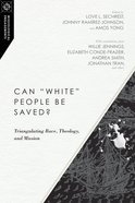 "Can ""White"" People Be Saved? - Triangulating Race, Theology, and Mission (Missiological Engagements Series)"