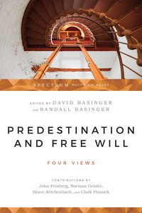 Four Views: Predestination and Free Will (Spectrum Series)