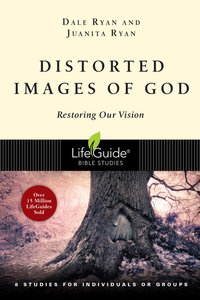 Distorted Images of God (Lifeguide Bible Study Series)