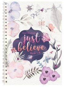 Spiral Softcover Journal: Dont Be Afraid Just Believe