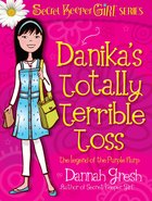 Danikas Totally Terrible Toss (Secret Keeper Girl Series)