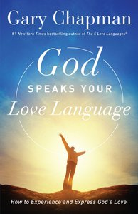 God Speaks Your Love Language: How to Feel and Reflect Gods Love