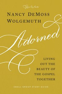 Adorned: Living Out the Beauty of the Gospel Together (Study Guide)