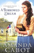 A Borrowed Dream (#02 in Cimarron Creek Trilogy Series)