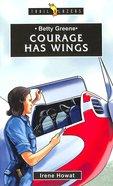 Betty Greene - Courage Has Wings (Trail Blazers Series)