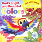Gods Bright and Beautiful Colors (Our Daily Bread For Little Hearts Series)