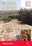 Church At Antioch, The: First Century Lessons For Church Life Today (Truth For All Time (Day One) Series)